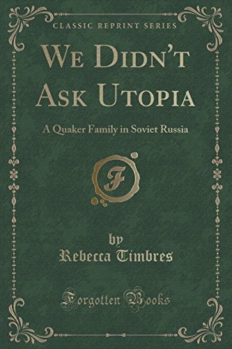 We Didn't Ask Utopia: A Quaker Family in Soviet Russia (Classic Reprint) by Rebecca Timbres (2015-09-27)