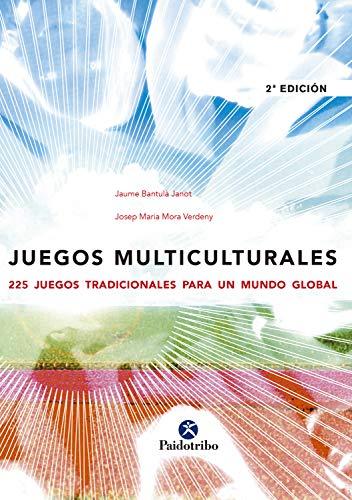 Juegos multiculturales: 225 juegos tradicionales para un mundo global (Educación Física nº 35) por Jaume Bantulá Janot