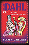 Charlie and the Chocolate Factory: A Play: A Play
