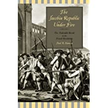 The Jacobin Republic Under Fire: The Federalist Revolt in the French Revolution by Paul R. Hanson (2012-08-01)