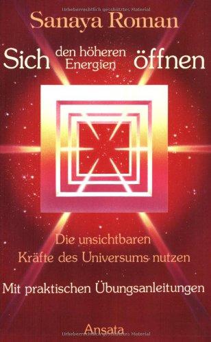 Sich den höheren Energien öffnen: Die unsichtbaren Kräfte des Universums nutzen