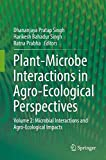 Plant-Microbe Interactions in Agro-Ecological Perspectives: Volume 2: Microbial Interactions and Agro-Ecological Impacts -