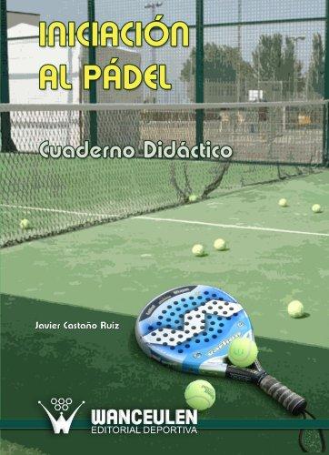 Iniciación Al Pádel. Cuaderno Didáctico por Javier Castaño Ruiz