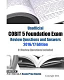 Unofficial COBIT 5 Foundation Exam Review Questions and Answers 2016/17 Edition: 61 Review Questions included