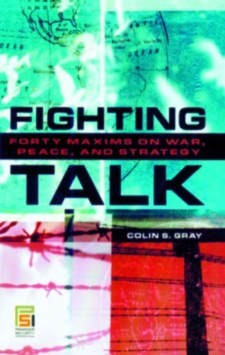 Fighting Talk: Forty Maxims on War, Peace, and Strategy (Praeger Security International) annotated edition by Gray, Colin S. (2007) Hardcover