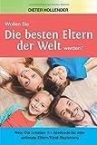 Die besten Eltern der Welt: Neu: Die kreative 1:1-Methode für eine optimale Eltern/Kind-Beziehung