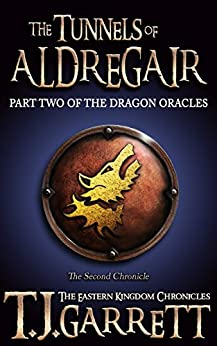 The Tunnels of Aldregair: (The Dragon Oracles: Part Two) (The Eastern Kingdom Chronicles Book 2) by [Garrett, T.J.]