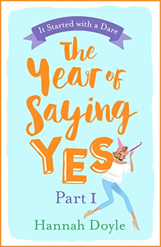 The Year of Saying Yes Part 1: It Started with a Dare: The ultimate laugh-out-loud, feel-good rom-com by [Doyle, Hannah]