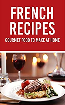 French recipes gourmet food to make at home english for Gourmet meals to make at home