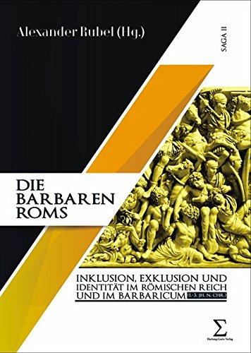 Die Barbaren Roms: Inklusion, Exklusion und Identität im Römischen Reich und im Barbaricum (1. - 3. Jahrhundert n. Chr.) (Studien zu Archäologie und Geschichte des Altertums)