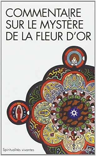 Commentaire Sur Le Mystere de La Fleur D'Or (Collections Spiritualites) par Carl Jung
