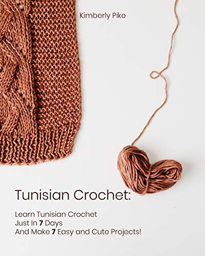 Tunisian Crochet: Learn Tunisian Crochet Just In 7 Days And Make 7 Easy and Cute Projects! (English Edition)
