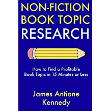 Non-Fiction Book Topic Research: How to Find a Profitable Book Topic in 15 Minutes or Less (English Edition)