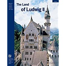 The Land of Ludwig II.: The Royal Castles and Residences in Upper Bavaria and Swabia (Bavaria's Castles, Palaces, Gardens, and Lakes)