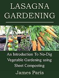 Lasagna Gardening: An Introduction To No-Dig Vegetable Gardening Using Sheet Composting (English Edition)