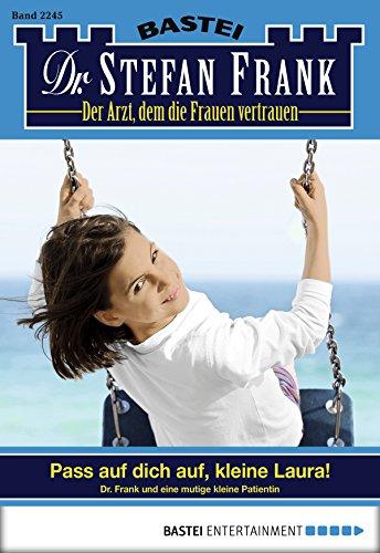 Dr. Stefan Frank - Folge 2245: Pass auf dich auf, kleine Laura!