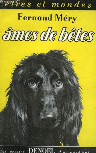 Ames des betes denoel editeur . 1952 . broche 230 pages. format in 8 . collection etres et mondes.