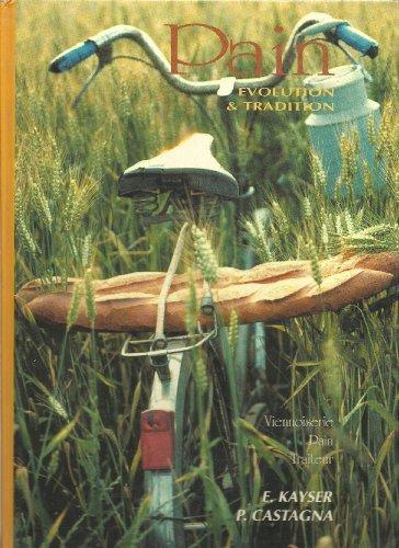 Pain, évolution et tradition. Baguettes,viennoiserie, pains surprise, pièces artistiques, biologie par Eric Kayser