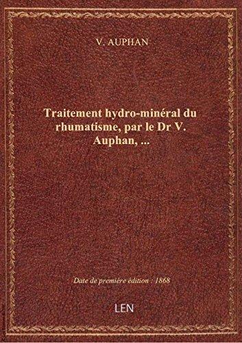 Traitement hydro-minéral du rhumatisme, par le Dr V. Auphan,...