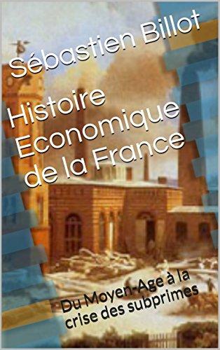 Histoire Economique de la France: Du Moyen-Age à la crise des subprimes par Sébastien Billot