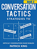 Conversation Tactics: Strategies to Confront, Challenge, and Resolve (Book 2) - Difficult Conversations Made Painless (Conversation Tactics for Better Relationships) (English Edition)