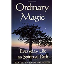 Ordinary Magic: Everyday Life as a Spiritual Path by John Welwood (1992-10-16)