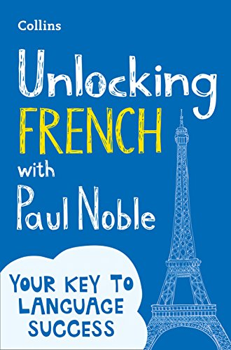 Unlocking French with Paul Noble: Your key to language success with the bestselling language coach por Paul Noble