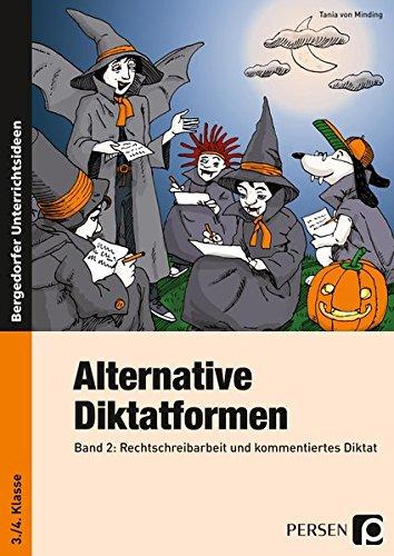 Alternative Diktatformen - Band 2: Rechtschreibarbeit und kommentiertes Diktat (3. und 4. Klasse)