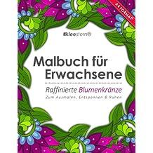 Malbuch für Erwachsene: Raffinierte Blumenkränze (Kleestern®, A4 Format, 40+ Motive) (A4 Malbuch für Erwachsene)