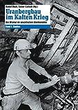 Uranbergbau im Kalten Krieg: Die Wismut im sowjetischen Atomkomplex Band 1: Studien: Die Wismut im sowjetischen Atomkomplex: Studien - Rudolf Boch
