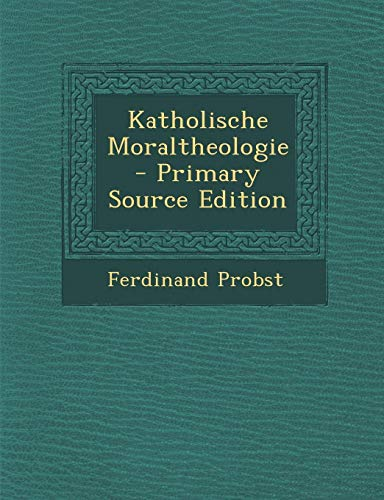 Katholische Moraltheologie - Primary Source Edition