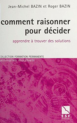 Comment raisonner pour décider : Apprendre à trouver des solutions (Formation permanente) par Jean-Michel Bazin