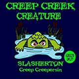 The Creep Creek Creature: 7 (Slasherton): Written by Creep Creepersin, 2014 Edition, Publisher: CreateSpace Independent Publishing [Paperback]