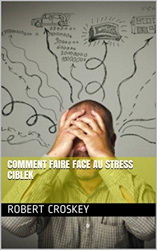 Comment Faire Face Au Stress Ciblek par Robert  Croskey
