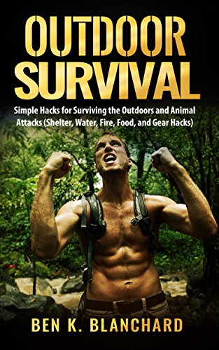 Epub Descargar Outdoor Survival:  Simple Hacks for Surviving the Outdoors and Animal Attacks (Shelter, Water, Fire, Food, and Gear Hacks)