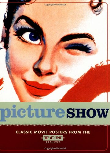 Picture Show: Classic Movie Posters from the TCM Archives (Turner Classic Movies)