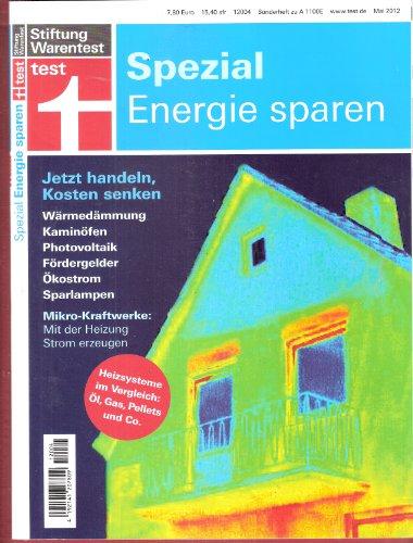 test spezial (Mai 2012): Energie sparen. Jetzt handeln, Kosten senken: Wärmedämmung, Kaminöfen, Photovoltaik, Fördergelder, Ökosttrom, Sparlampen, Mikro-Kraftwerke,