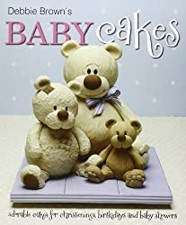 Debbie Brown's Baby Cakes: Adorable Cakes for Christenings, Birthdays and Baby Showers by Brown, Debbie (2011) Hardcover