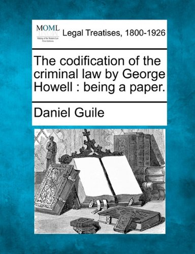 The codification of the criminal law by George Howell: being a paper. por Daniel Guile