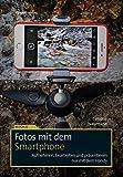 Fotos mit dem Smartphone: Aufnehmen, bearbeiten und präsentieren nur mit dem Handy (im Fokus)