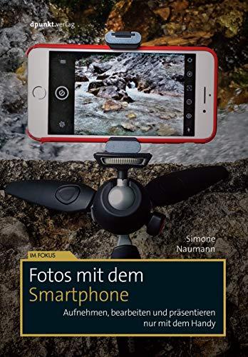 Fotos mit dem Smartphone: Aufnehmen, bearbeiten und präsentieren nur mit dem Handy par Simone Naumann