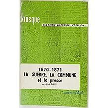 1870-1871 la guerre la commune et la presse