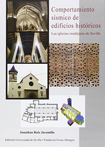 Comportamiento sísmico de edificios históricos : las iglesias mudéjares de Sevilla (Premio Focus-Abengoa y Premio Javier Benjumea Puigcerver, Band 29) (Universidad De Sevilla)