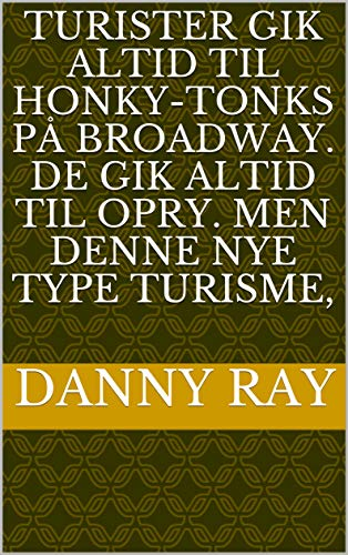 Turister gik altid til honky-tonks på Broadway. De gik altid til Opry. Men denne nye type turisme, (Danish Edition)