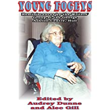 Young Fogeys: Reminiscences By the Writers' Group at the George Ashton Centre, Hull (2001 - 2002)