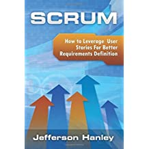 Scrum - User Stories: How to Leverage User Stories For Better Requirements Definition: Volume 2 (Scrum Series) by Jefferson Hanley (2015-05-02)