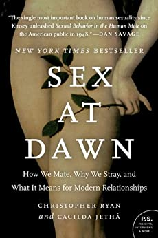 Sex at Dawn: How We Mate, Why We Stray, and What It Means for Modern Relationships by [Ryan, Christopher, Jetha, Cacilda]