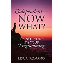 Codependent - Now What?: Its Not You - Its Your Programming (English Edition)