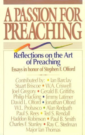 A Passion for preaching: Reflections on the art of preaching : essays in honor of Stephen F. Olford by David L. Olford (1989-05-03)