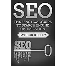 SEO: The Practical Guide to Search Engine Optimization (English Edition)